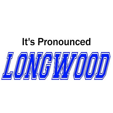 It's Pronounced Longwood by lifeisfunny