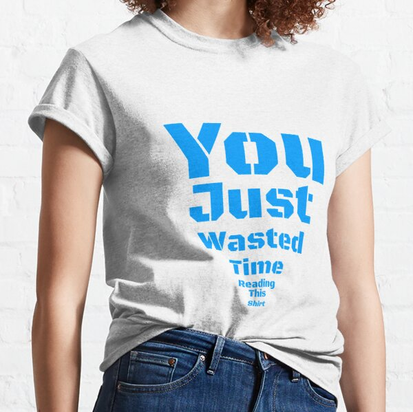 Time Waster Classic T-Shirt