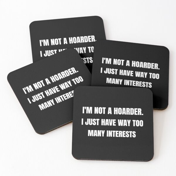 I am Not a Hoarder Because I Do Not Hoard, I Collect - Funny Hobbies Coasters (Set of 4)