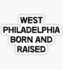 West Philadelphia Born and Raised Sticker