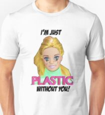 I'm Just Plastic Without You! T-Shirt