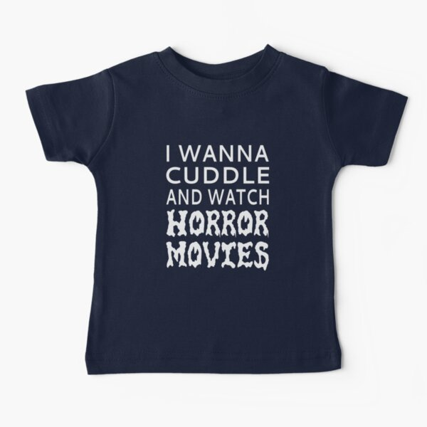 I Wanna Cuddle And Watch Horror Movies Baby T-Shirt