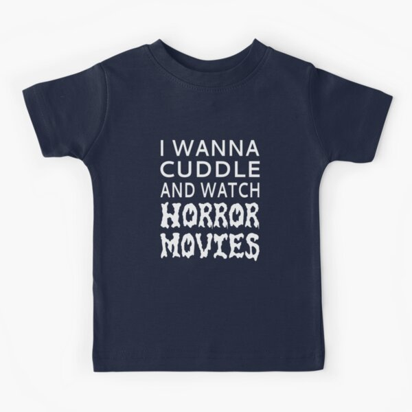 I Wanna Cuddle And Watch Horror Movies Kids T-Shirt