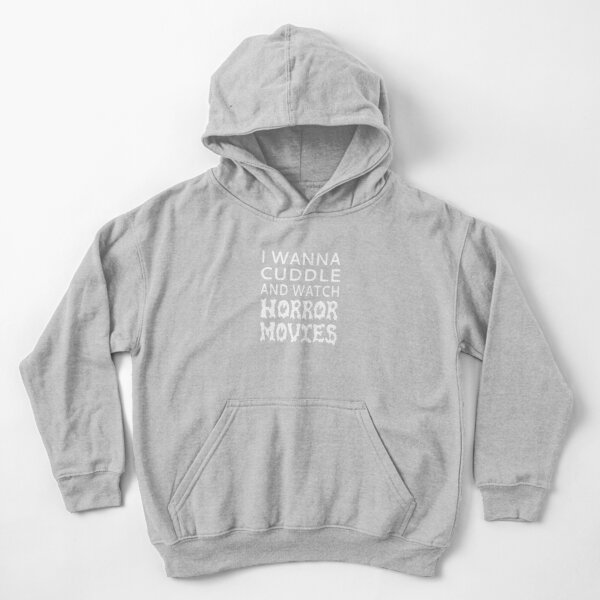 I Wanna Cuddle And Watch Horror Movies Kids Pullover Hoodie