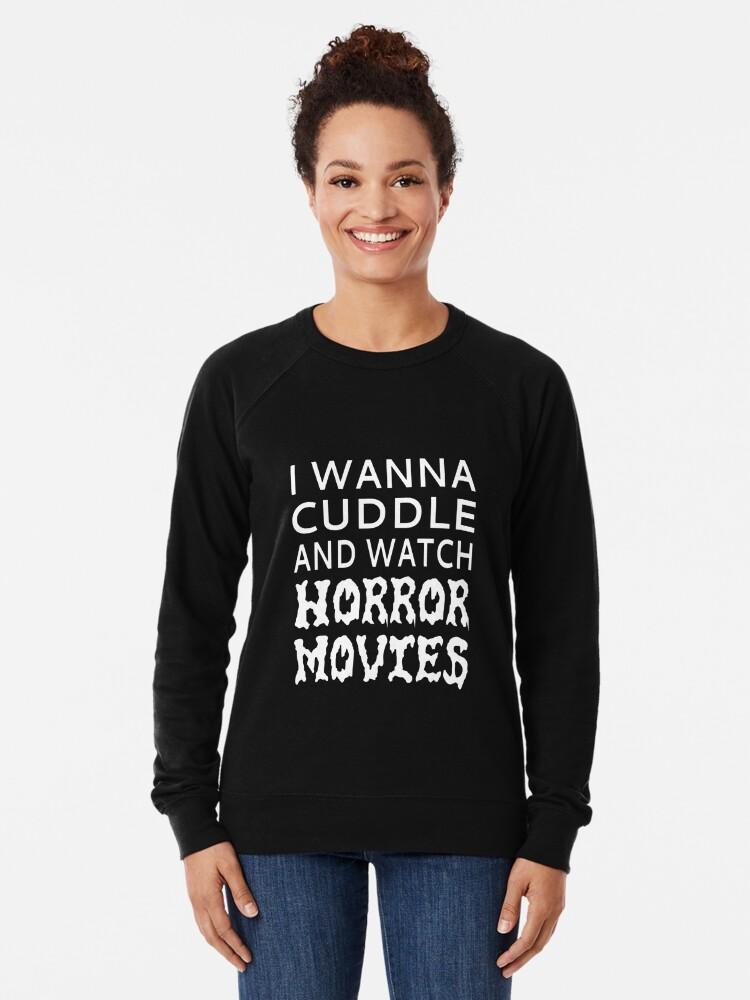 Alternate view of I Wanna Cuddle And Watch Horror Movies Lightweight Sweatshirt