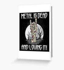 Metal Is Dead Greeting Card