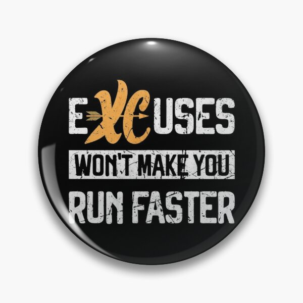 XC Running Excuses won't make you run faster Cross Country Runner Pin