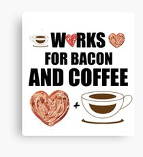 Works for Bacon and Coffee Canvas Print