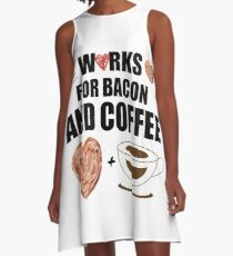 Works for Bacon and Coffee A-Line Dress