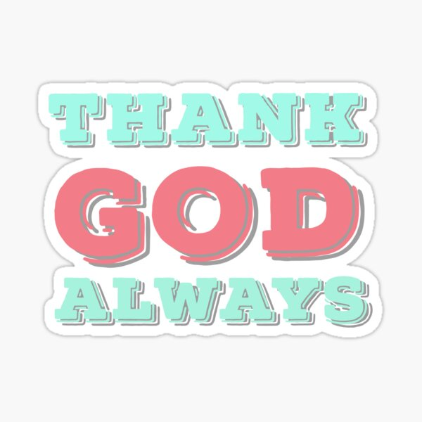 Thank God Always Inspirational Lifequote Colored Text SpeakChrist  Sticker