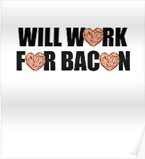Will Work for Bacon Poster