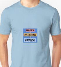 happy midlife crisis Unisex T-Shirt