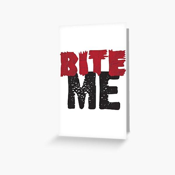 Bite Me Greeting Card