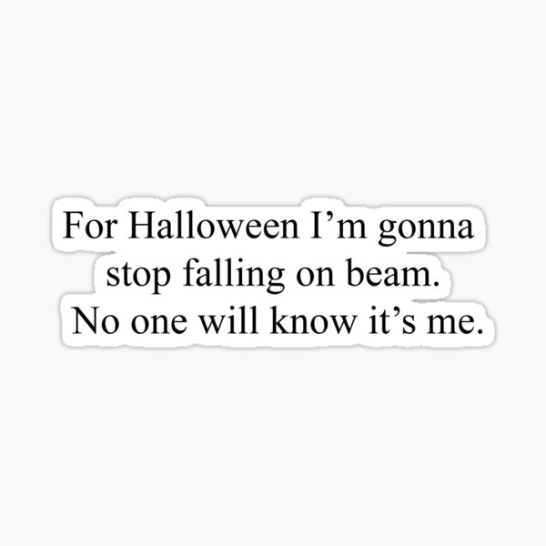 For Halloween I'm Gonna Stop Falling On Beam.. Sticker