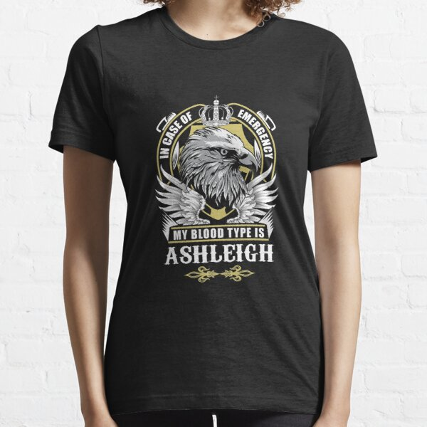 Ashleigh Name T Shirt - In Case Of Emergency My Blood Type Is Ashleigh  Gift Item Tee Essential T-Shirt