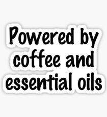 Powered by Coffee and Essential Oils Sticker