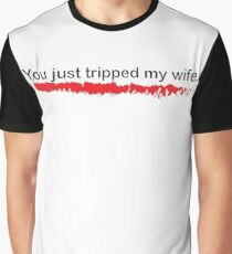 You Just Tripped My Wife Graphic T-Shirt