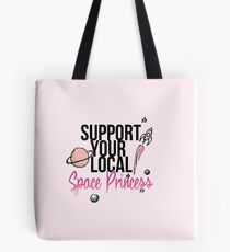 Support Your Local Space Princess  Tote Bag