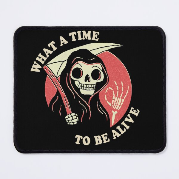 What A Time To Be Alive Mouse Pad