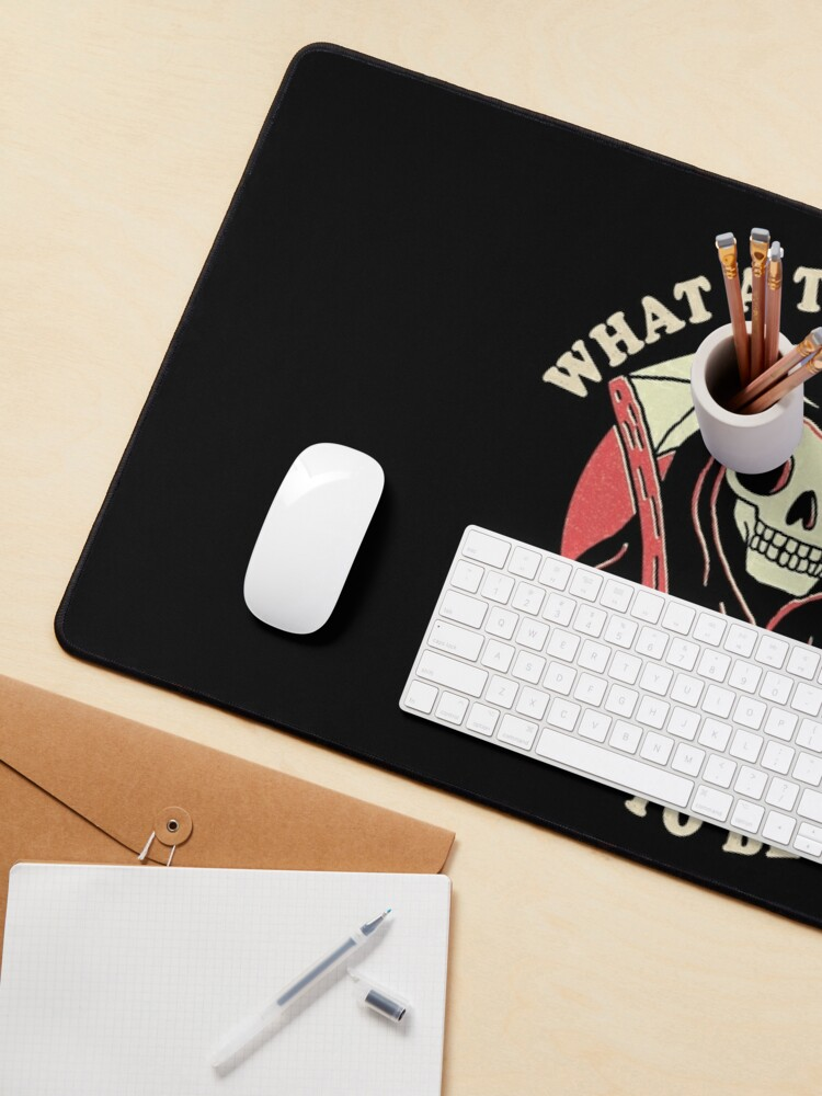 Alternate view of What A Time To Be Alive Mouse Pad