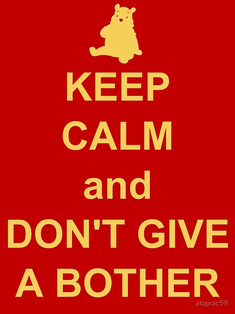 Keep Calm and Don't Give a Bother by atoprac59