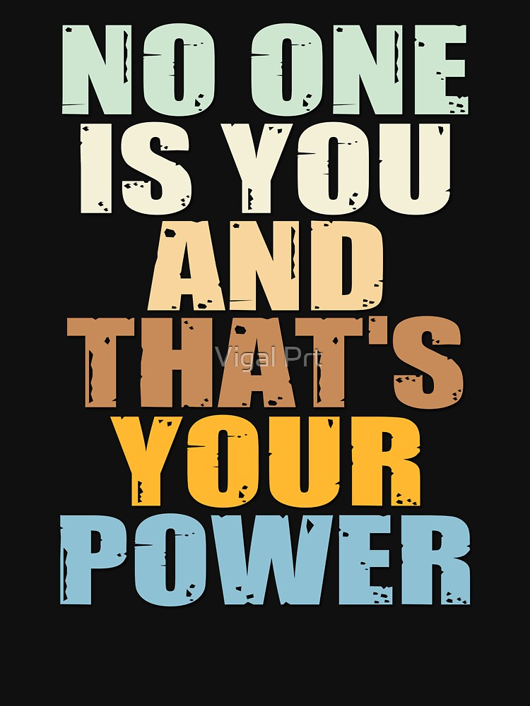 No One Is You And Thats Your Power by essamDesigner