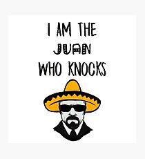 I Am The Juan Who Knocks Photographic Print