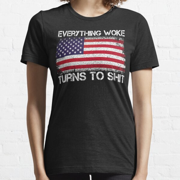 """Funny Trump """"Everything Woke Turns to Shit"""" Essential T-Shirt"""