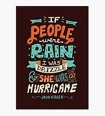 If People Were Rain, I Was Drizzle & She Was a Hurricane Photographic Print
