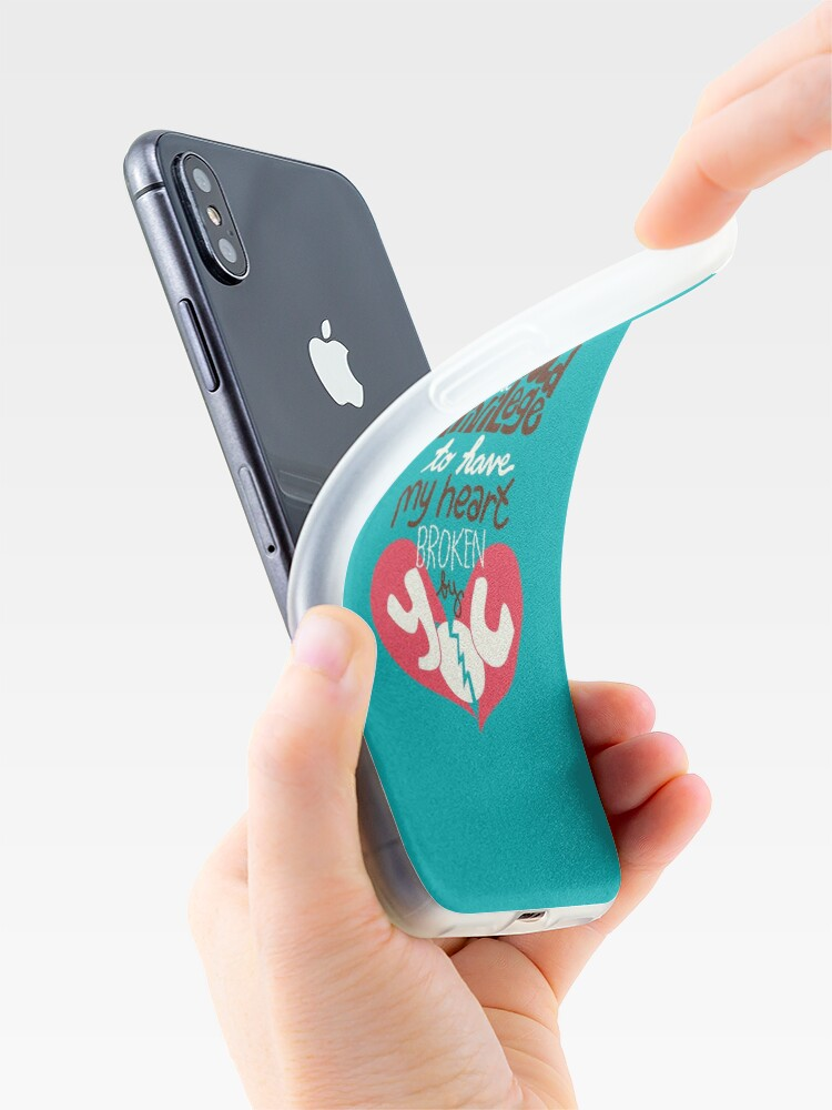 Alternate view of It would be a privilege to have my heart broken by you iPhone Case & Cover