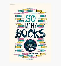 So many books, so little time Photographic Print