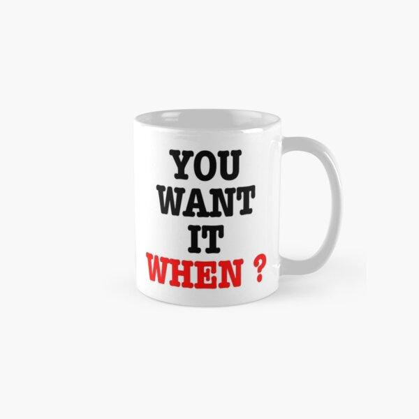You want it when ? Flash Classic Mug
