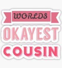 worlds okayest cousin - pink & white Sticker