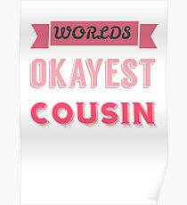 worlds okayest cousin - pink & white Poster