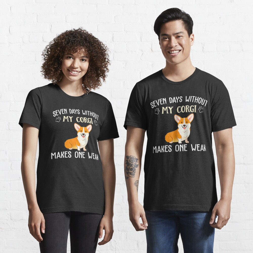 Seven Days Without My Corgi Apparel For Puppy Owners Essential T-Shirt