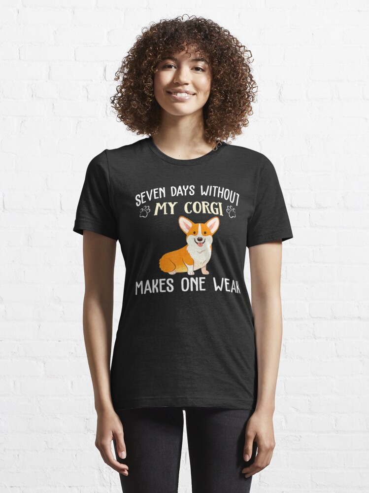Alternate view of Seven Days Without My Corgi Apparel For Puppy Owners Essential T-Shirt