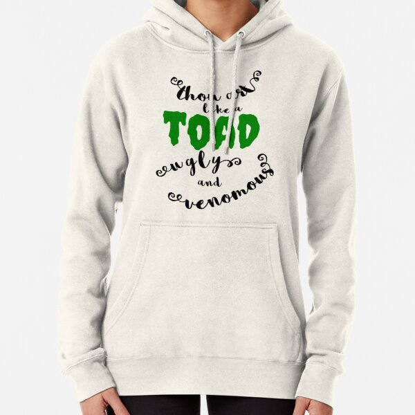 """""""Thou art like a toad"""" Shakespeare insult  Pullover Hoodie"""