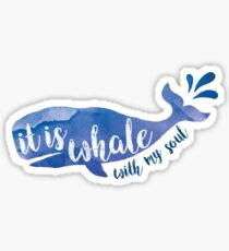It is Whale with my soul Sticker