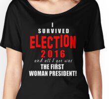 Survived Election 2016 First Woman President Women's Relaxed Fit T-Shirt