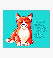 """""""You Aren't 'Too Much' of Anything"""" Dog Photographic Print"""