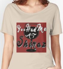 You had me at Shiraz Women's Relaxed Fit T-Shirt