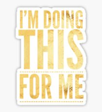 I'm Doing This For Me (Gold) Sticker