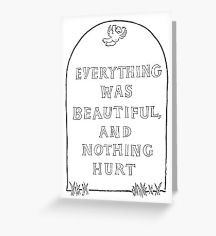 Everything was Beautiful and Nothing Hurt. Greeting Card