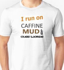 I run on Caffine MUD and Cuss words T-Shirt