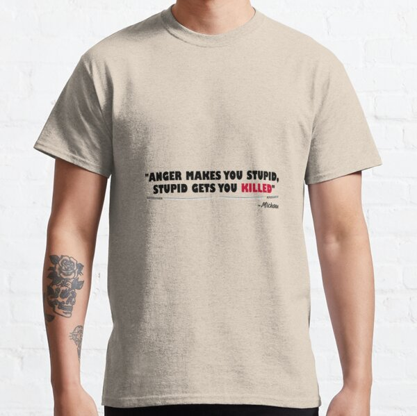 """""""Anger makes you stupid, stupid gets you killed"""" The Walking Dead Michonne  Perfect Gift Classic T-Shirt"""