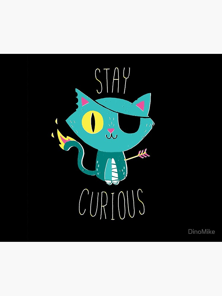 Stay Curious by DinoMike