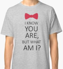 I Know You Are But What Am I? Classic T-Shirt