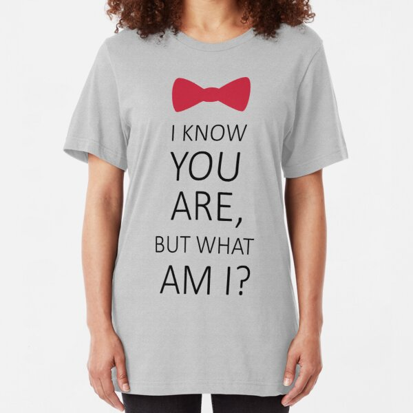 I Know You Are But What Am I? Slim Fit T-Shirt