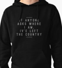 """""""I've Left the Country""""- Stranger Things Pullover Hoodie"""