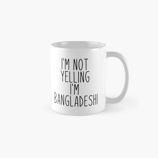 I'm Not Yelling I'm Bangladeshi - Bangladesh Classic Mug